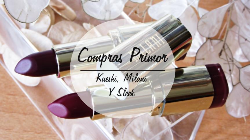 Compras Primor: Kueshi, Milani y Sleek |Asami